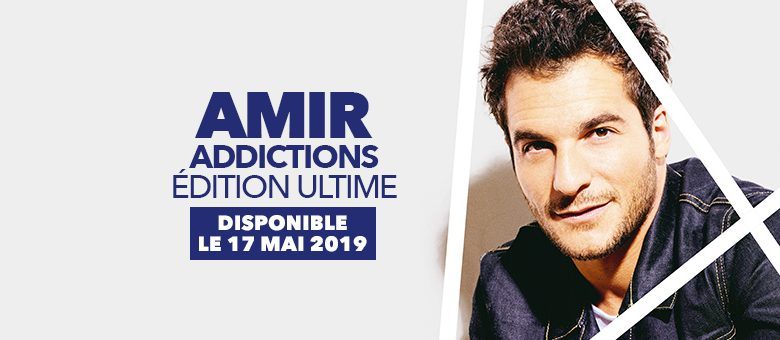 Edition Ultime d'Addictions, Amir, Warner Music France